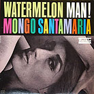 Record sleeve art: Mongo Santamaria Watermelon Man